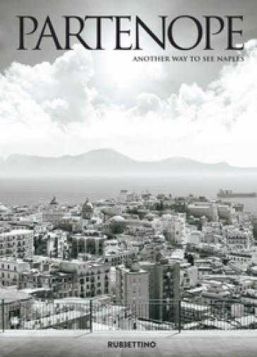 Partenope. Another way to see Naples. Ediz. italiana e inglese - A. Savarese |