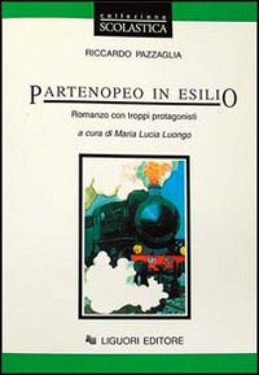 Partenopeo in esilio. Romanzo con troppi protagonisti - Riccardo Pazzaglia |