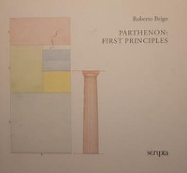 Parthenon: first principles. Ediz. italiana e inglese - Roberto Brigo | Rochesterscifianimecon.com