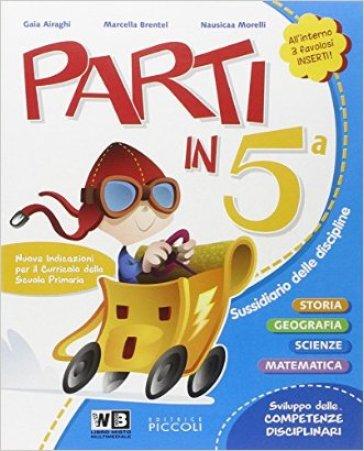 Parti in... Sussidiario delle discipline. Per la 5ª classe elementare. Con e-book. Con espansione online