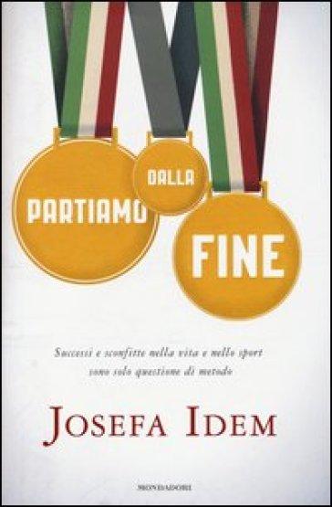 Partiamo dalla fine. Successi e sconfitte nella vita e nello sport sono solo questione di metodo - Josefa Idem   Thecosgala.com