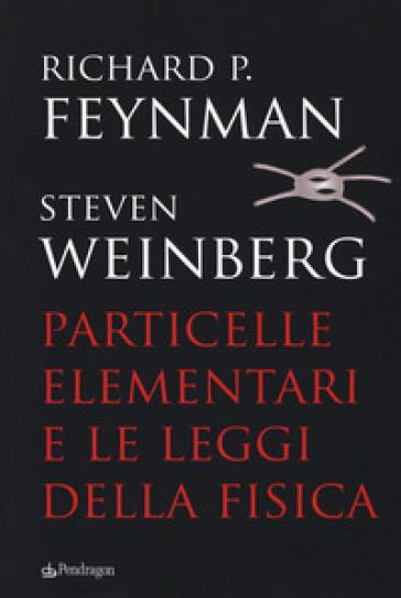 Particelle elementari e le leggi della fisica - Richard P. Feynman  
