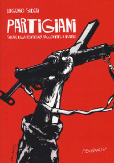 Partigiani. Storie della resistenza raccontate a teatro - Eugenio Sideri |