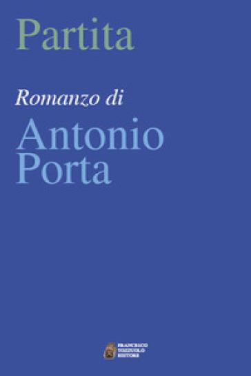 Partita - Antonio Porta |