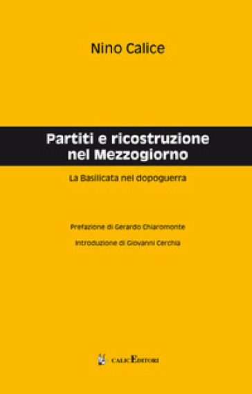 Partiti e ricostruzione nel Mezzogiorno. La Basilicata nel dopoguerra - Nino Calice |