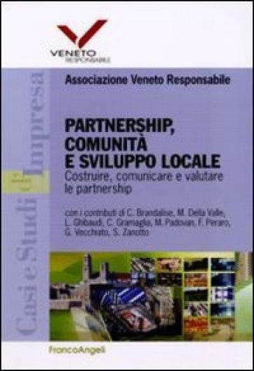 Partnership, comunità e sviluppo locale. Costruire, comunicare e valutare le partnership - Associazione Veneto Responsabile | Rochesterscifianimecon.com
