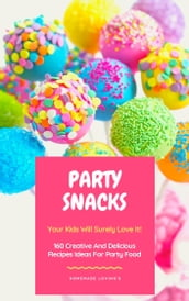 Party Snacks - Your Kids Will Surely Love It!