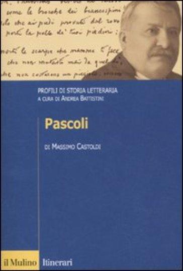 Pascoli. Profili di storia letteraria - Massimo Castoldi |