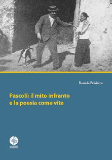 Pascoli: il mito infranto e la poesia come vita - Daniela Privitera |