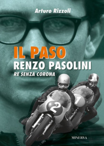 Il Paso. Renzo Pasolini, re senza corona - Arturo Rizzoli |