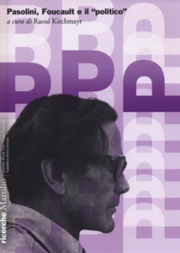 Pasolini, Foucault e il «politico» - R. Kirchmayr |