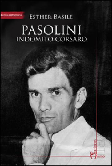Pasolini. Indomito corsaro - Esther Basile | Jonathanterrington.com