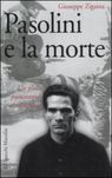 Pasolini e la morte. Un giallo puramente intellettuale - Giuseppe Zigaina | Rochesterscifianimecon.com