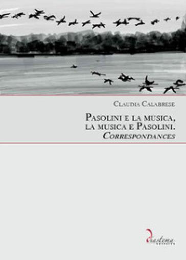 Pasolini e la musica, la musica e Pasolini. Correspondances - Claudia Calabrese |