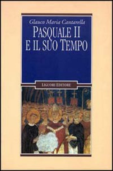 Pasquale II e il suo tempo - Glauco Maria Cantarella  