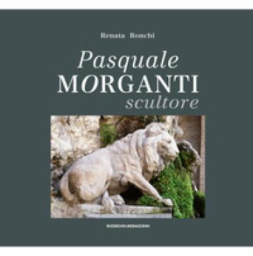 Pasquale Morganti scultore (1861-1940) - Renata Ronchi | Rochesterscifianimecon.com