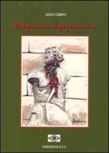 Pasquinate al peperoncino - Aldo Cervo  