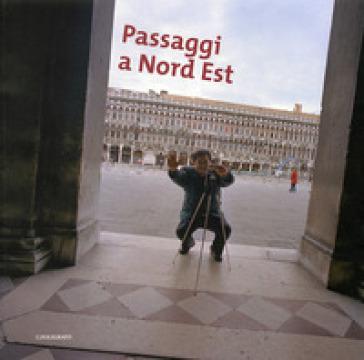 Passaggi a Nord Est. Catalogo della mostra (padova, 6 aprile-18 maggio 2008) - Enrico Gusella | Ericsfund.org