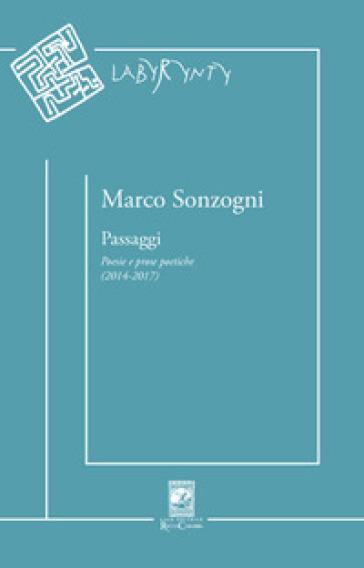 Passaggi. Poesie e prose poetiche (2014-2017) - Marco Sonzogni |