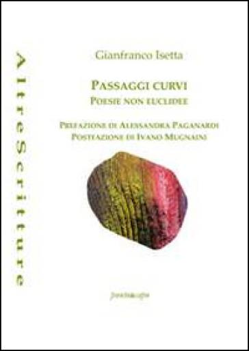 Passaggi curvi. Poesie non euclidee - Gianfranco Isetta | Ericsfund.org