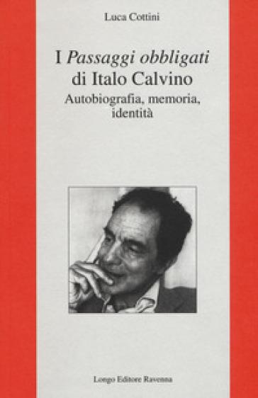 I «Passaggi obbligati» di Italo Calvino. Autobiografia, memoria, identità - Luca Cottini   Jonathanterrington.com