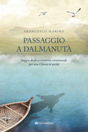 Passaggio a Dalmanutà. Saggio di discernimento vocazionale per una Chiesa in uscita - Francesco Maria Marino | Kritjur.org