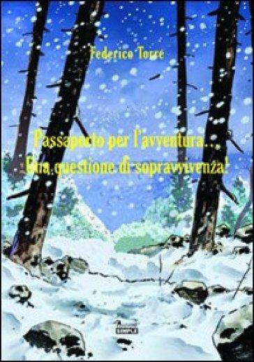Passaporto per l'avventura... Una questione di sopravvivenza! - Federico Torre |