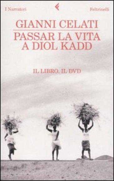 Passar la vita a Diol Kadd. DVD. Con libro - Gianni Celati pdf epub