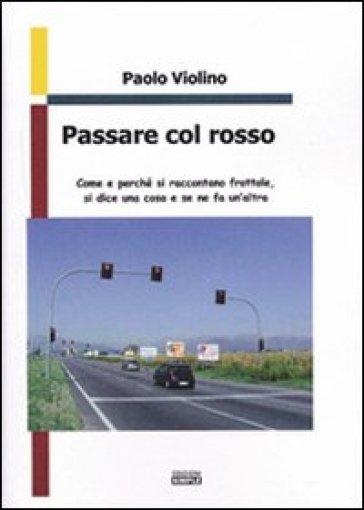 Passare col rosso - Paolo Violino |