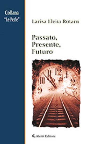 Passato, presente, futuro - Larisa Elena Rotaru   Jonathanterrington.com