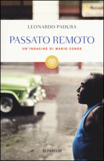Passato remoto. Un'indagine di Mario Conde - Leonardo Padura |