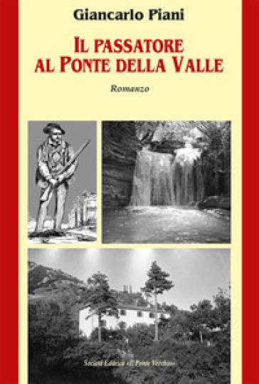 Il Passatore al Ponte della Valle - Giancarlo Piani |