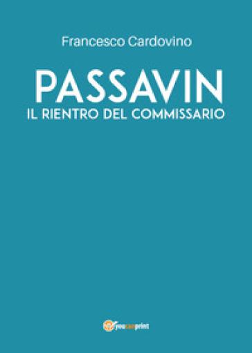 Passavin. Il rientro del commissario - Francesco Cardovino |