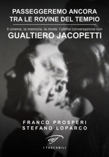 Passeggeremo ancora tra le rovine del tempio. Il cinema, la memoria, la morte: l'ultima conversazione con Gualtiero Jacopetti - Stefano Loparco |