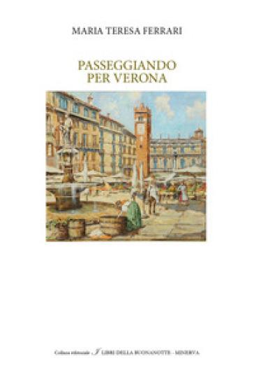 Passeggiando per Verona - Maria Teresa Ferrari | Rochesterscifianimecon.com