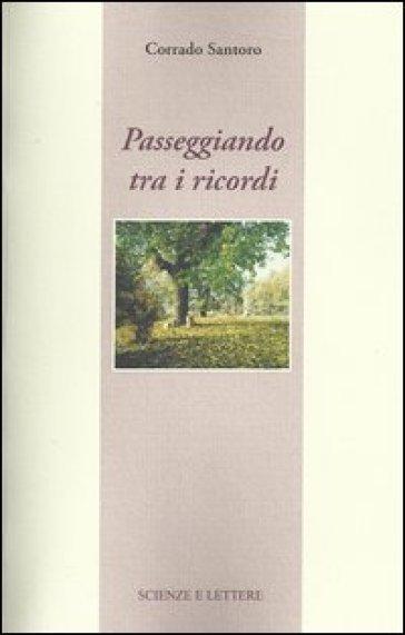 Passeggiando tra i ricordi - Corrado Santoro |