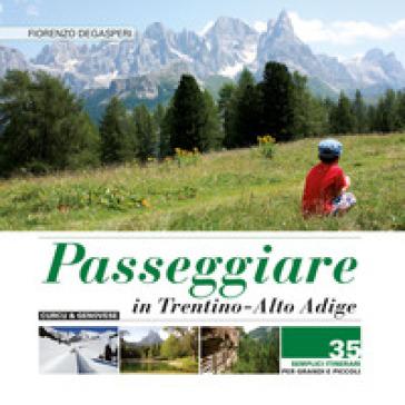 Passeggiare in Trentino Alto Adige. 35 semplici itinerari per grandi e picoli - Fiorenzo Degasperi pdf epub