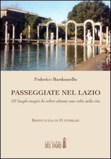 Passeggiate nel Lazio. 101 luoghi magici da vedere almeno una volta nella vita - Federico Bardanzellu  