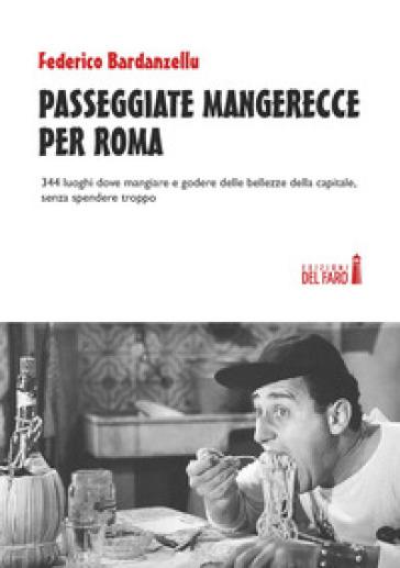 Passeggiate mangerecce per Roma. 344 luoghi dove mangiare e godere delle bellezze della capitale, senza spendere troppo - Federico Bardanzellu  