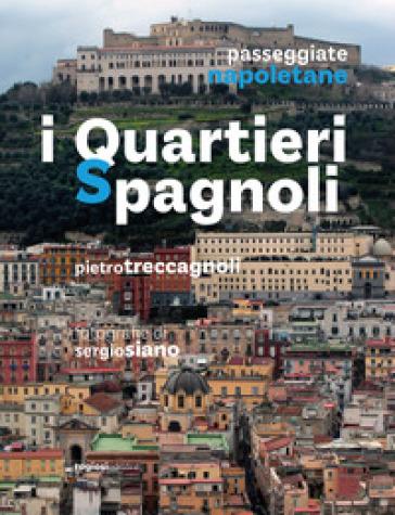 Passeggiate napoletane. I quartieri spagnoli - Pietro Treccagnoli |