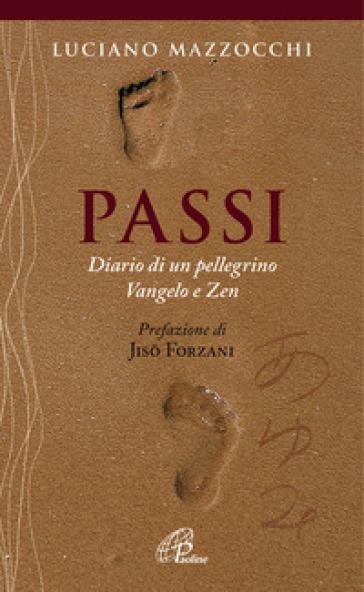 Passi. Diario di un pellegrino Vangelo e Zen - Luciano Mazzocchi | Rochesterscifianimecon.com
