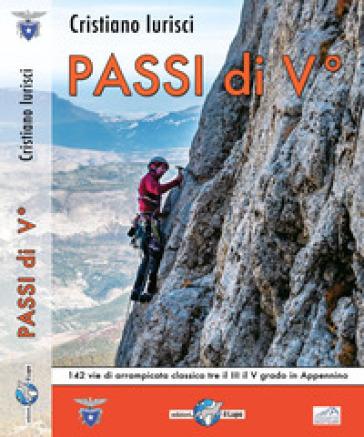 Passi di V. 142 vie di arrampicata classica tra il III e V grado di appenino - Cristiano Iurisci |