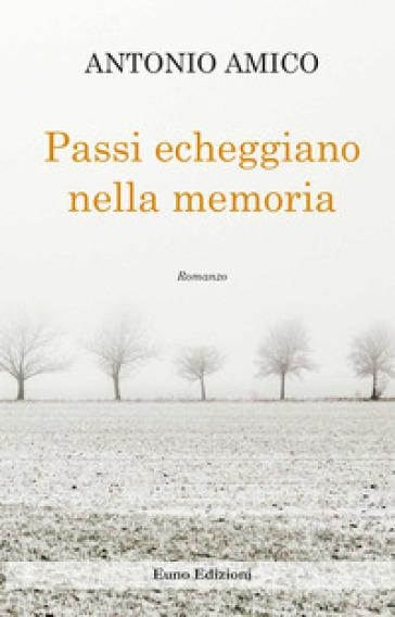 Passi echeggiano nella memoria - Antonio Amico |