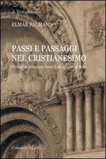 Passi e passaggi nel cristianesimo. Piccola mistagogia verso il mondo della fede - Elmar Salmann |