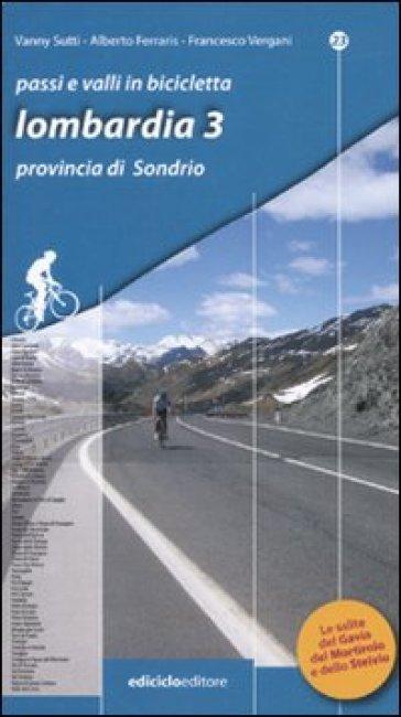 Passi e valli in bicicletta. Lombardia 3. La Valtellina (provincia di Sondrio) - Francesco Vergani |