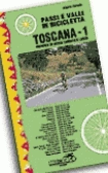 Passi e valli in bicicletta. Toscana. Vol. 1: Province di Massa Carrara e Lucca - Alberto Ferraris |