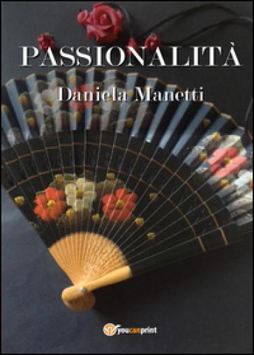 Passionalità - Daniela Manetti | Rochesterscifianimecon.com