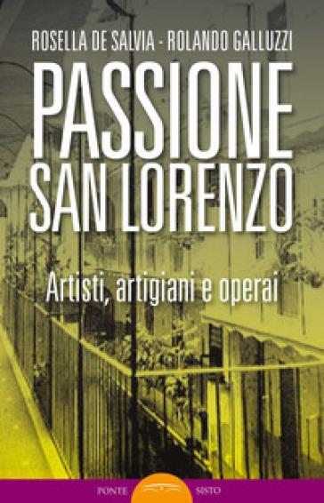 Passione San Lorenzo. Artisti a Roma. Pittori, scultori, architetti, creativi - Rosella De Salvia | Kritjur.org