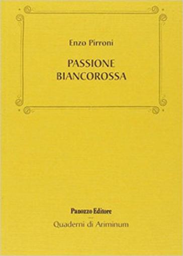 Passione biancorossa - Enzo Pirroni  