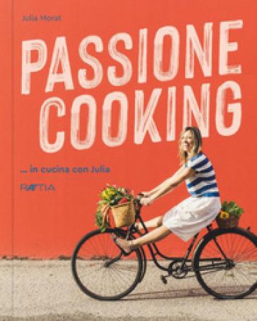 Passione cooking... in cucina con Julia - Julia Morat |